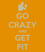 GO CRAZY AND GET FIT