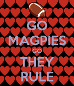 GO MAGPIES GO THEY RULE