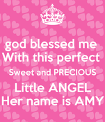 god blessed me  With this perfect  Sweet and PRECIOUS Little ANGEL Her name is AMY