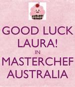 GOOD LUCK LAURA! IN MASTERCHEF AUSTRALIA