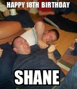 HAPPY 18TH  BIRTHDAY  SHANE