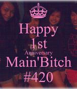 Happy 1st Anniversary Main'Bitch #420