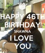 HAPPY 46TH BIRTHDAY SHAWNA I LOVE  YOU