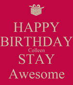 HAPPY BIRTHDAY Colleen STAY Awesome