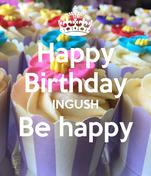 Happy Birthday INGUSH Be happy