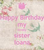 Happy Birthday my lovely sister Ioana