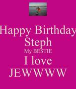 Happy Birthday Steph My BESTIE I love JEWWWW