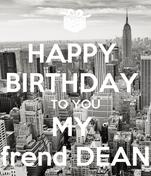 HAPPY  BIRTHDAY  TO YOU MY  frend DEAN