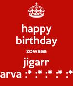 happy birthday zowaaa jigarr arva :* :* :* :* :*