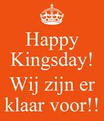 Happy Kingsday!  Wij zijn er klaar voor!!