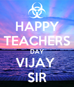 HAPPY TEACHERS DAY VIJAY  SIR
