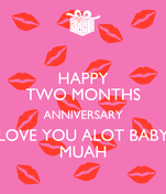HAPPY TWO MONTHS ANNIVERSARY LOVE YOU ALOT BABY MUAH