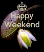 Happy Weekend OM