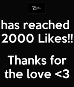has reached  2000 Likes!!  Thanks for the love <3