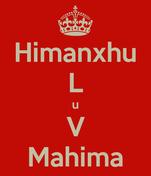 Himanxhu L u V Mahima