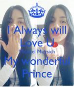 I Always will Love U Michael Moysich My wonderful Prince