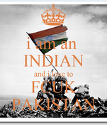i am an  INDIAN and i love to FCUK PAKISTAN