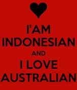 I'AM INDONESIAN AND I LOVE AUSTRALIAN