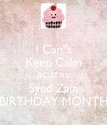 "I Can""t Keep Calm BCUZ It's Syed Zain BIRTHDAY MONTH"