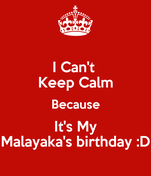 I Can't  Keep Calm Because It's My Malayaka's birthday :D