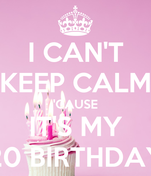 I CAN'T KEEP CALM 'CAUSE IT'S MY 20 BIRTHDAY