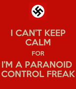 I CAN'T KEEP CALM FOR I'M A PARANOID  CONTROL FREAK