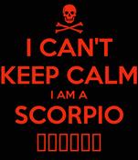 I CAN'T KEEP CALM I AM A SCORPIO ♏♏♏♏♏♏