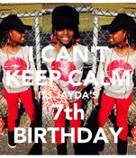 I CAN'T  KEEP CALM  ITS JAYDA'S 7th BIRTHDAY