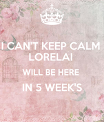 I CAN'T KEEP CALM  LORELAI  WILL BE HERE  IN 5 WEEK'S