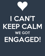 I CAN'T KEEP CALM WE GOT ENGAGED!
