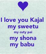 I love you Kajal  my sweetu my cuty pai my shona my babu