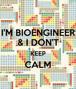 I'M BIOENGINEER & I DON'T KEEP CALM