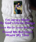 I'm Jersey Made  By God's Divine Design  Love Me Or Leave Me How   Found Me But Don't  Waste My Time