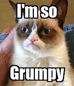 I'm so Grumpy