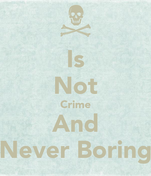 Is Not Crime And Never Boring