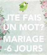JTE FAIS UN MOT?  MARIAGE -6 JOURS