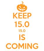 KEEP 15.0 15.0 IS COMING