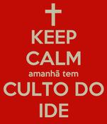 KEEP CALM amanhã tem CULTO DO IDE