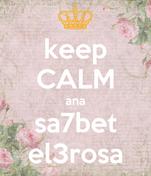 keep CALM ana sa7bet el3rosa
