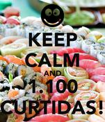 KEEP CALM AND 1.100 CURTIDAS!