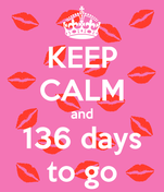 KEEP CALM and 136 days to go