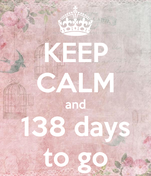 KEEP CALM and 138 days to go