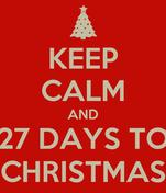 KEEP CALM AND 27 DAYS TO CHRISTMAS
