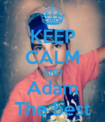 KEEP CALM AND Adam The best