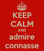 KEEP CALM AND admire connasse
