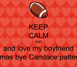 KEEP CALM AND and love my boyfriend  thomas bye Candace patterson