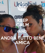 KEEP CALM AND ANDRÀ TUTTO BENE AMICA