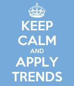 KEEP CALM AND APPLY TRENDS