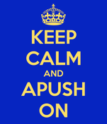 KEEP CALM AND APUSH ON