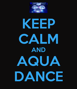 KEEP CALM AND AQUA DANCE